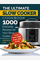 The Ultimate Slow Cooker Cookbook: 1000 Everyday Recipes for Your Slow Cooker. Cook New Meal Every Day Easily Kindle Edition