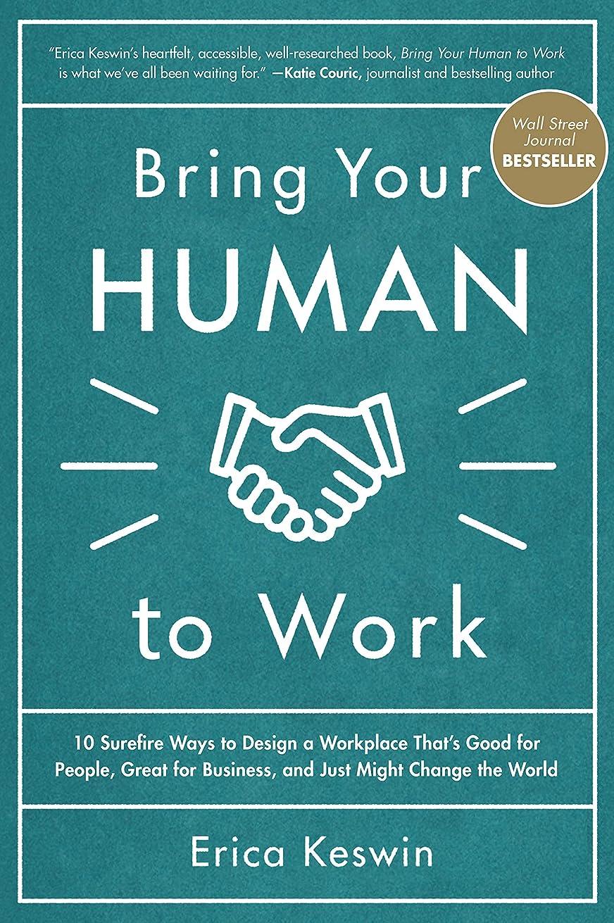 銀アデレード配送Bring Your Human to Work: 10 Surefire Ways to Design a Workplace That Is Good for People, Great for Business, and Just Might Change the World (English Edition)