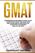 GMAT: Comprehensive Beginner's Guide to Get Started with GMAT Practice Tests and Learn Simple and Effective Strategies to Perform Well in the GMAT
