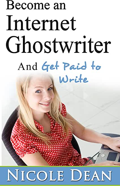 Become an Internet Ghostwriter and Get Paid to Write (English Edition)