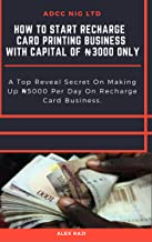 HOW TO START RECHARGE CARD PRINTING BUSINESS IN NIGERIA With Capital of N3000 ONLY: A Top Reveal Secret In Making More Than 5000 Naira Per Day On Recharge Card Business.