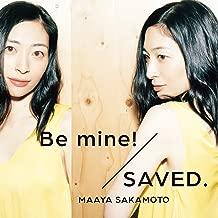Be Mine!/Saved.