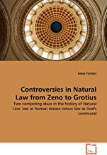 Controversies in Natural Law from Zeno to Grotius: Two competing ideas in the history of Natural Law: law as human reason ...