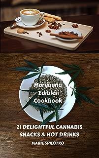 Marijuana Edibles Cookbook: 21 Delightful Snacks & Hot Drinks