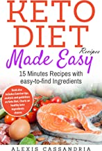 Keto-Diet Recipes Made Easy: 15 Minutes Recipes with easy-to-find Ingredients