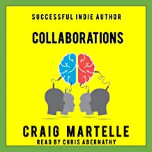 Collaborations: When the Whole Is Greater than the Sum of the Parts: Successful Indie Author, Book 3