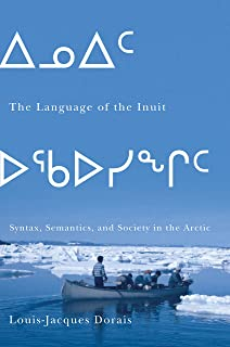 The Language of the Inuit: Syntax, Semantics, and Society in
