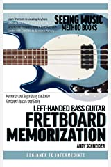 Left-Handed Bass Guitar Fretboard Memorization: Memorize and Begin Using the Entire Fretboard Quickly and Easily (Seeing Music) Kindle Edition