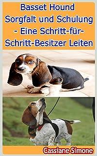 Basset Hound Sorgfalt und Schulung - Eine Schritt-für-Schritt-Besitzer Leiten (German Edition)