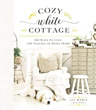 Cozy White Cottage: 100 Ways to Love the Feeling of Being Home (English Edition)