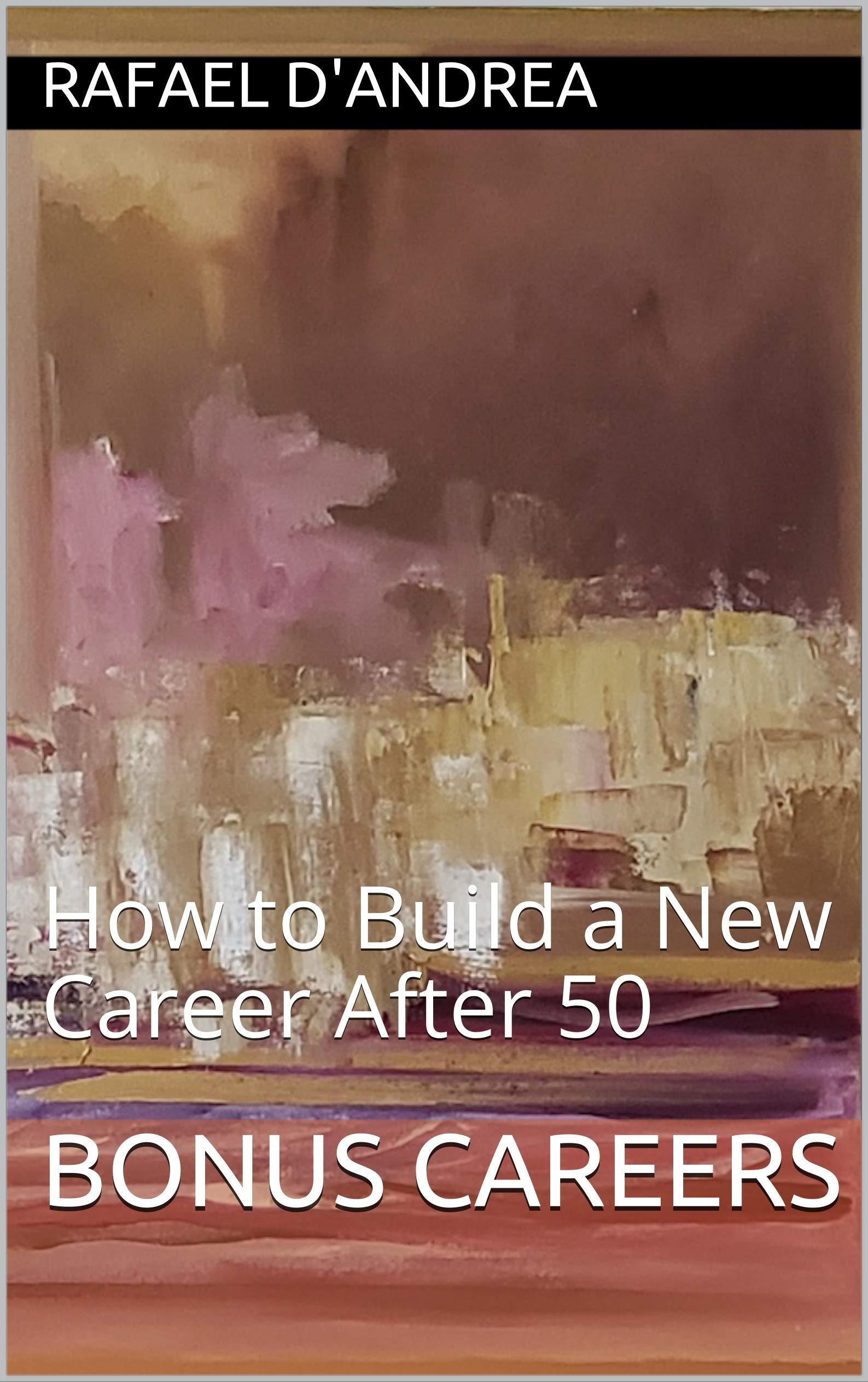 Bonus Careers: How to Build a New Career After 50