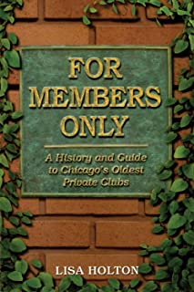 For Members Only: A History and Guide to Chicago's Oldest Private Clubs