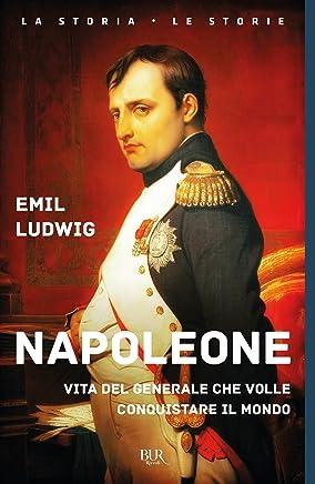 Napoleone: Vita del generale che volle conquistare il mondo: Vita del generale che volle  conquistare il mondo