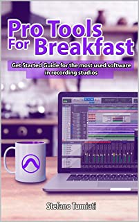 Pro Tools For Breakfast ENGLISH EDITION: Get Started Guide For The Most Used Software In Recording Studios (Pro Tools For Breakfast (English Edition) Book 1)