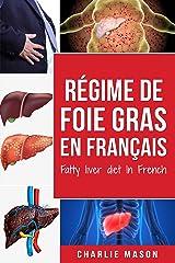 Régime de foie gras En français/ Fatty liver diet In French: Guide sur la façon de mettre fin à la maladie du foie gras Format Kindle