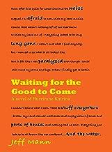 Waiting for the Good to Come: a novel of Hurricane Katrina