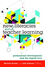 New Literacies and Teacher Learning: Professional Development and the Digital Turn (New Literacies and Digital Epistemologies Book 74)