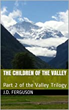 The Children of the Valley: Part 2 of the Valley Trilogy