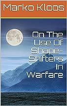 On The Use Of Shape-Shifters In Warfare