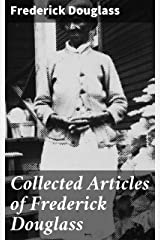 Collected Articles of Frederick Douglass Kindle Edition