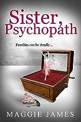 Sister, Psychopath: A chilling novel of psychological suspense Kindle Edition