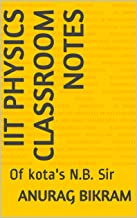 IIT Physics Classroom notes :   Of kota's N.B. Sir