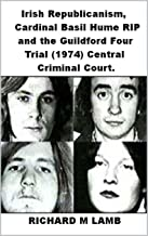 Irish Republicanism, Cardinal Bail Hume RIP and the Guildford Four Trial (1974) Central Criminal Court