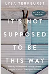It's Not Supposed to Be This Way: Finding Unexpected Strength When Disappointments Leave You Shattered Kindle Edition