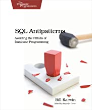 SQL Antipatterns: Avoiding the Pitfalls of Database Programming (Pragmatic Programmers)