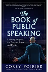 The Book of Public Speaking: Learning to Speak for Purpose, Impact and Profit Kindle Edition