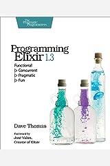 Programming Elixir 1.3: Functional  > Concurrent  > Pragmatic  > Fun Paperback