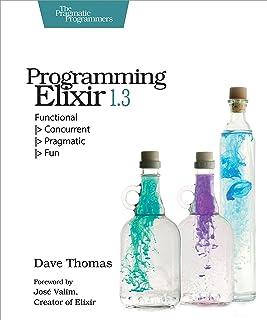 Programming Elixir 1.3: Functional  > Concurrent  > Pragmatic  > Fun