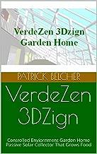 VerdeZen 3DZign: Controlled Enviornment Garden Home Passive Solar Collector That Grows Food