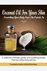 Coconut Oil For Your Skin - Nourishing Your Body From The Outside In Kindle Edition