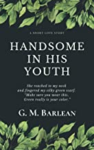 Handsome in His Youth: A Short Love Story
