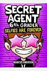 Secret Agent 6th Grader 4: Selfies Are Forever (a hilarious adventure for children ages 9-12): From the Creator of Diary of a 6th Grade Ninja Kindle Edition