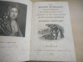 The History of Ireland Ancient & Modern, taken from the most authentic records and dedicated to the Irish Brigade by... Translated from the French by Patrick O'Delly Esq.