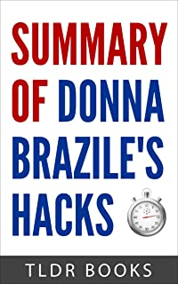 Summary of Hacks by Donna Brazile: Learn the Inside Story of the Controversial 2016 Election for United States President (American politics, Democratic ... Hillary Clinton, Bernie Sanders, 2016)