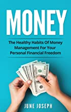 Money: The Healthy Habits Of Money Management For Your Personal Financial Freedom
