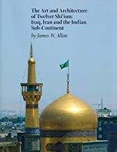The Art and Architecture of Twelver Shi'ism: Iraq, Iran and the Indian Sub-Continent (Biennial Ehsan Yarshater Lecture)