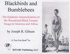 Blackbirds and Bumblebees: The Epidemic Internalization of the Sexualized Black Female Image in America and Africa