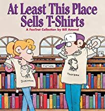 At Least This Place Sells T-Shirts: A FoxTrot Collection