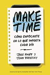 Make Time: Cómo enfocarte en lo que importa cada día (Spanish Edition) Kindle Edition