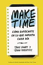Make Time: Cómo enfocarte en lo que importa cada día (Spanish Edition)