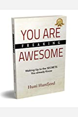 YOU ARE FREAKING AWESOME: Waking Up to the SECRETS You Already Know Kindle Edition