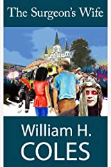 The Surgeon's Wife (Novels of William H. Coles Book 4) Kindle Edition