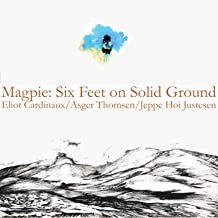 Magpie: Six Feet on Solid Ground