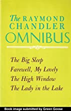 The Raymond Chandler Omnibus: The Big Sleep, Farewell, My Lovely, The High Window, The Lady in the Lake