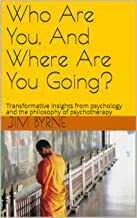 Who Are You, And Where Are You Going?: Transformative insights from psychology and the philosophy of psychotherapy (English Edition)