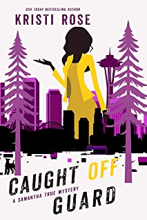 Caught Off Guard : A Samantha True Mystery (A Pacific Northwest Private Investigator Story Book 4)